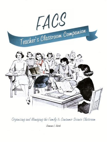 The FACS Teacher's Companion, Organizing and Managing the FACS Classroom!