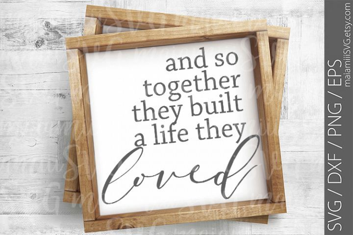 Download And So Together They Built A Life They Loved SVG, DXF, PNG ...