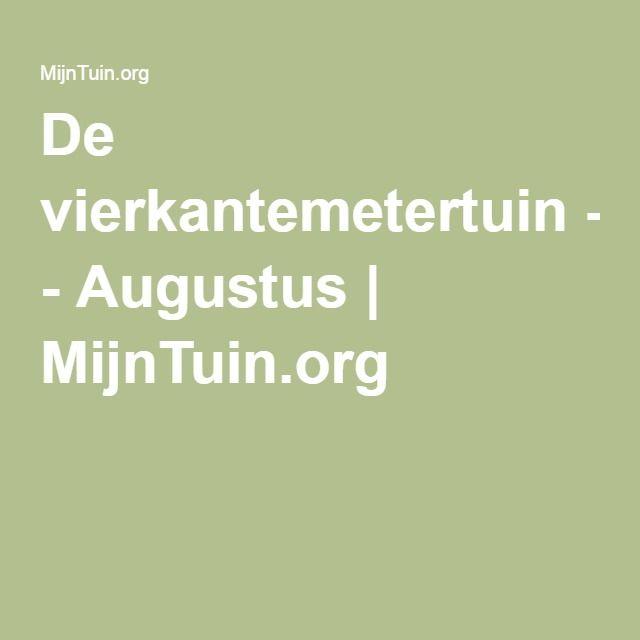 De vierkantemetertuin - Augustus | MijnTuin.org