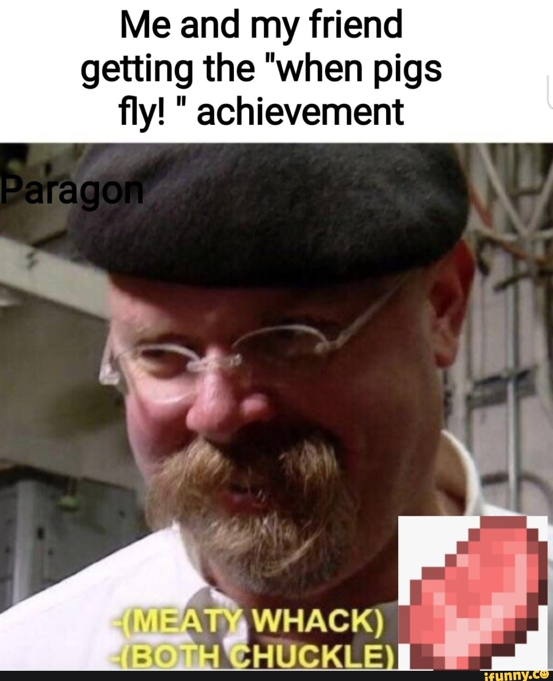 Me And My Friend Getting The When Pigs fly Achievement Whack