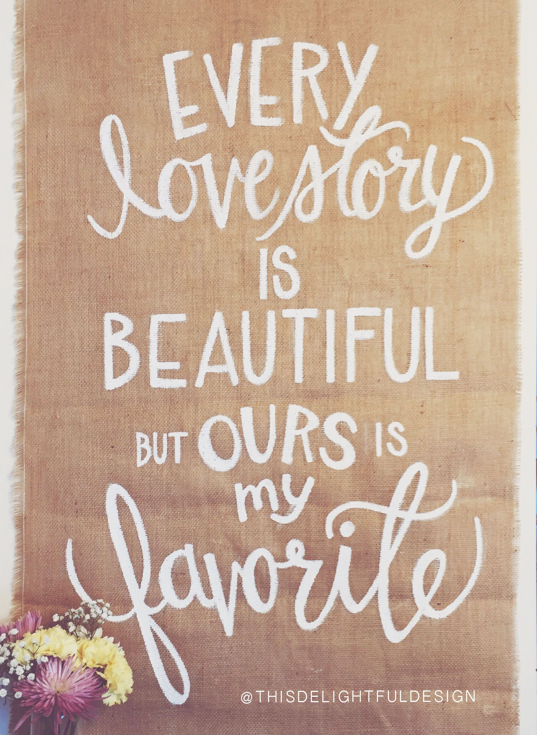Wedding decorations quotes  Every love story is beautiful but ours is my favorite  Wedding