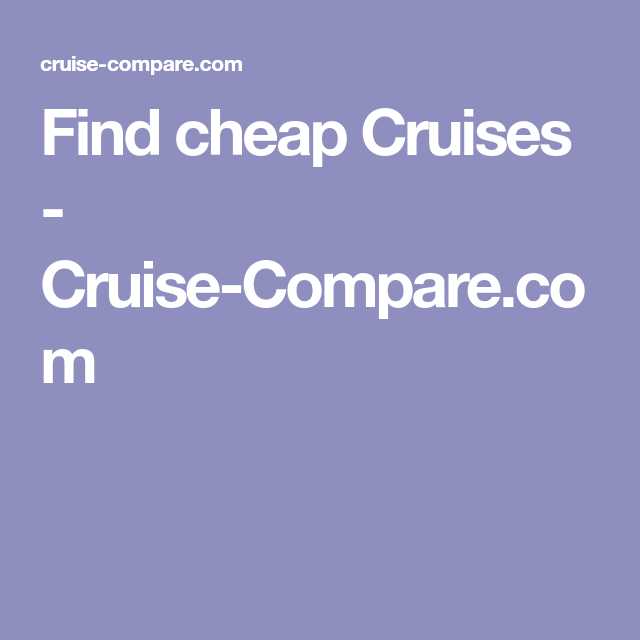 Find Cheap Cruises CruiseComparecom Travel Pinterest - Find cheap cruises