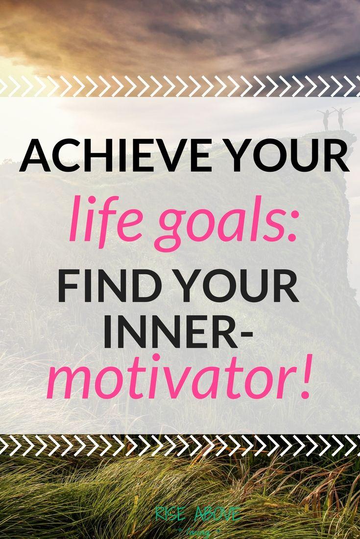 Achieve Your Life Goals: Find Your Inner-Motivator | Pinterest