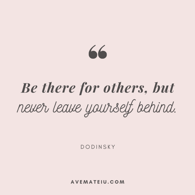 Be there for others, but never leave yourself behind. - Dodinsky Quote 363 | Ave Mateiu