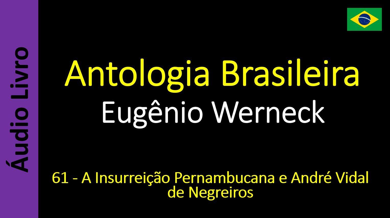 Eugênio Werneck - Antologia Brasileira - 61 - A Insurreição Pernambucana