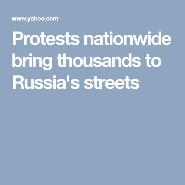 Protests nationwide bring thousands to Russia's streets