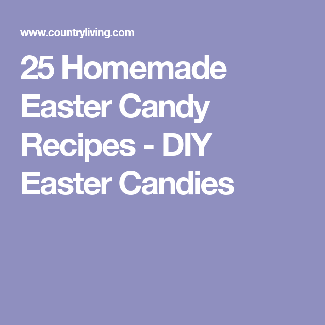25 Homemade Easter Candy Recipes - DIY Easter Candies