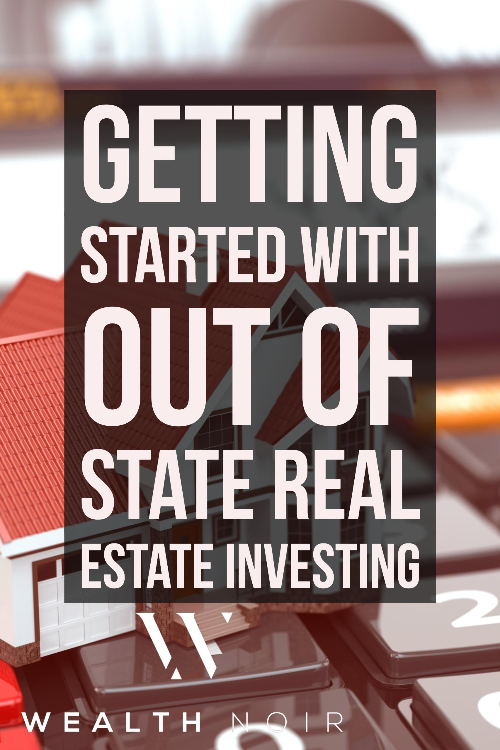 Getting Started With Out Of State Real Estate Investing Real