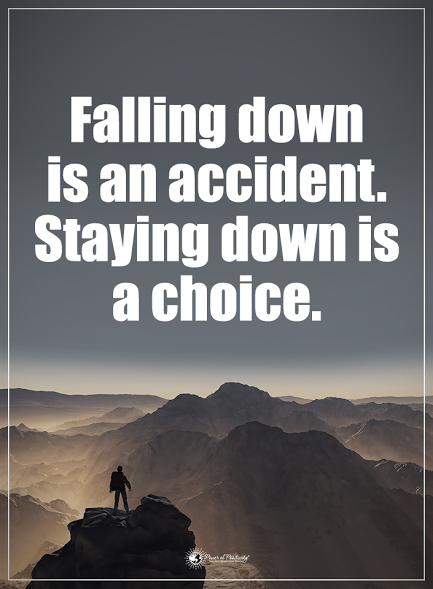 Falling Down Is An Accident Staying Down Is A Choice Powerofpositivity Positivewords Inspirational Quotes With Images Useless Quotes Joel Osteen Quotes
