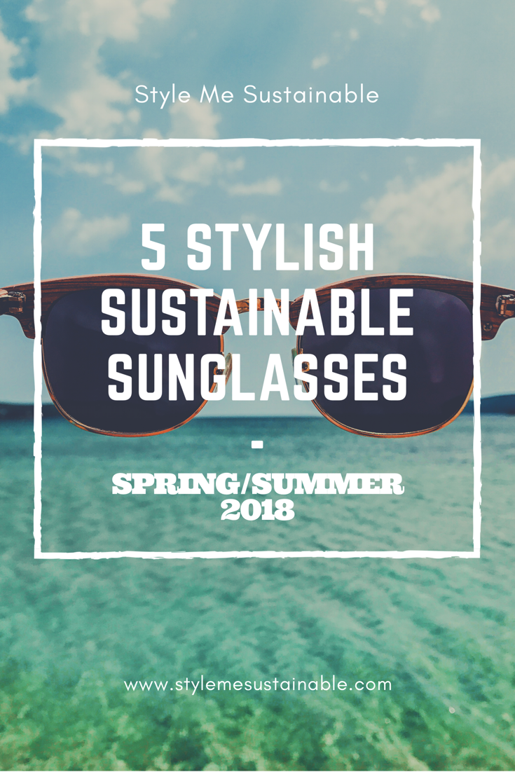 b97e9c2ce9c Sustainable Sunglasses for Spring Summer 2018    Style Me Sustaianble