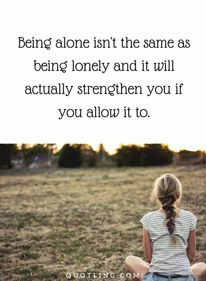 quotes about being alone and strong being lonely and it will
