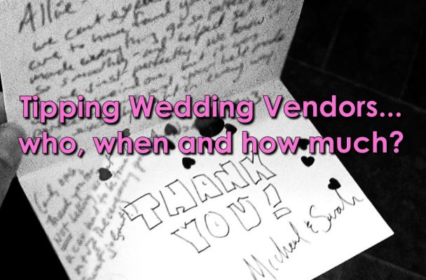 Tips On Tipping Wedding Vendors Who To Tip And How Much