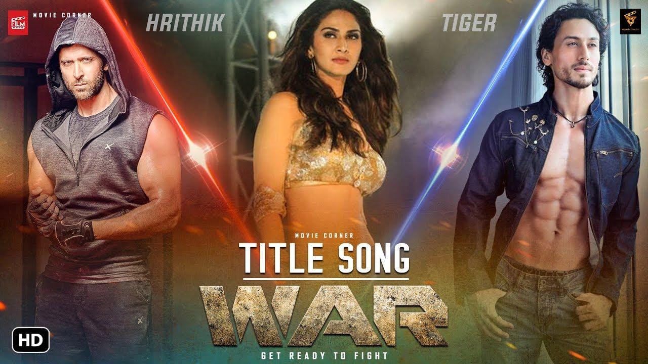 War Movie Song Hrithik Vs Tiger Movie Hrithik Roshan Tiger Shroff Movie Songs Songs Youtube