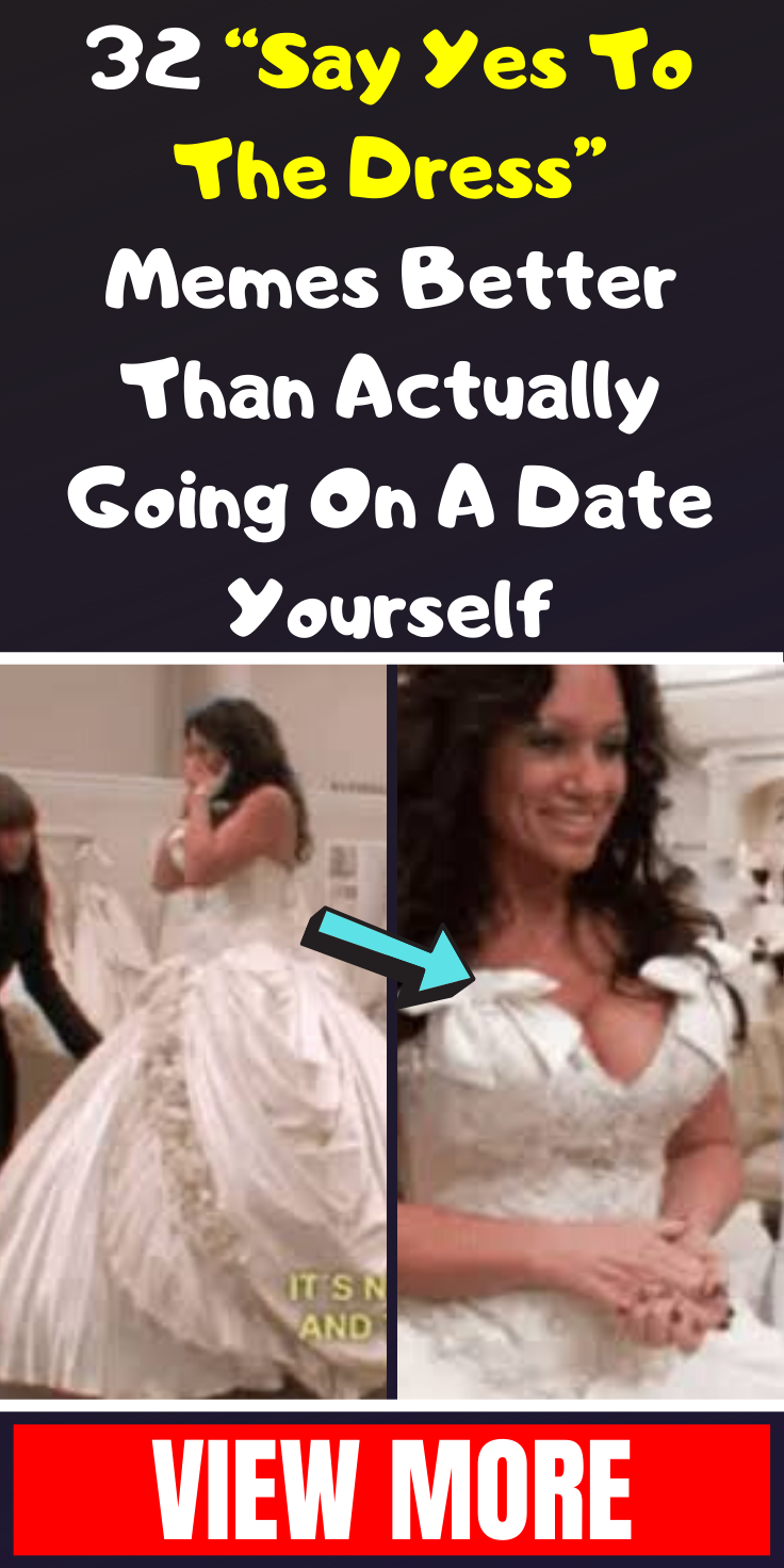 32 Say Yes To The Dress Memes Better Than Actually Going On A Date Yourself Yes To The Dress Funny Dresses Fashion Trends Winter