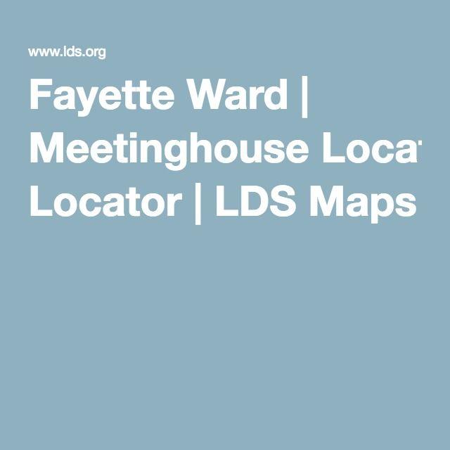 Fayette Ward Meetinghouse Locator Lds Maps Church History Trip