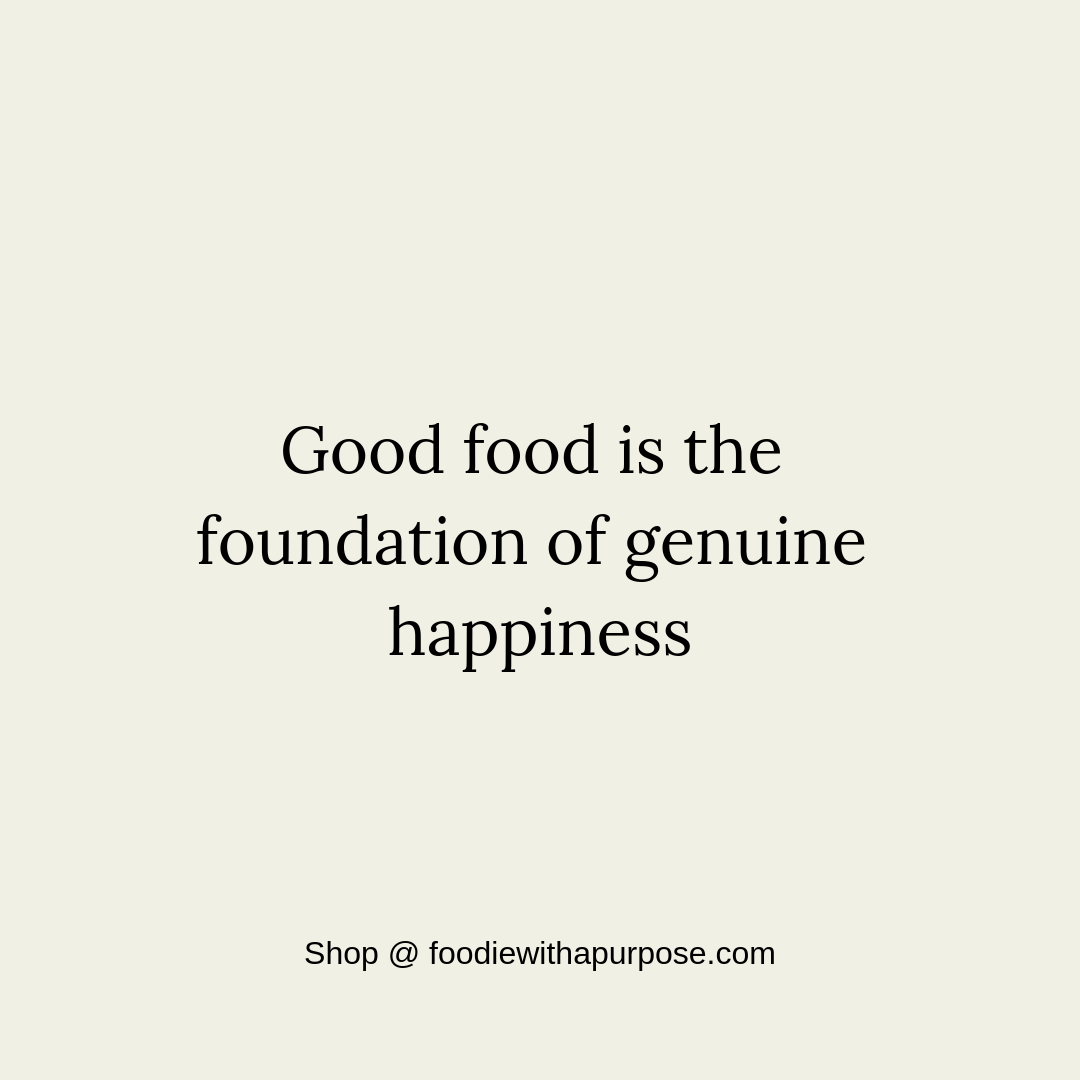 Food Quote Good Food Is The Foundation Of Genuine Happiness Food Quotes Funny Food Quotes Restaurant Quotes