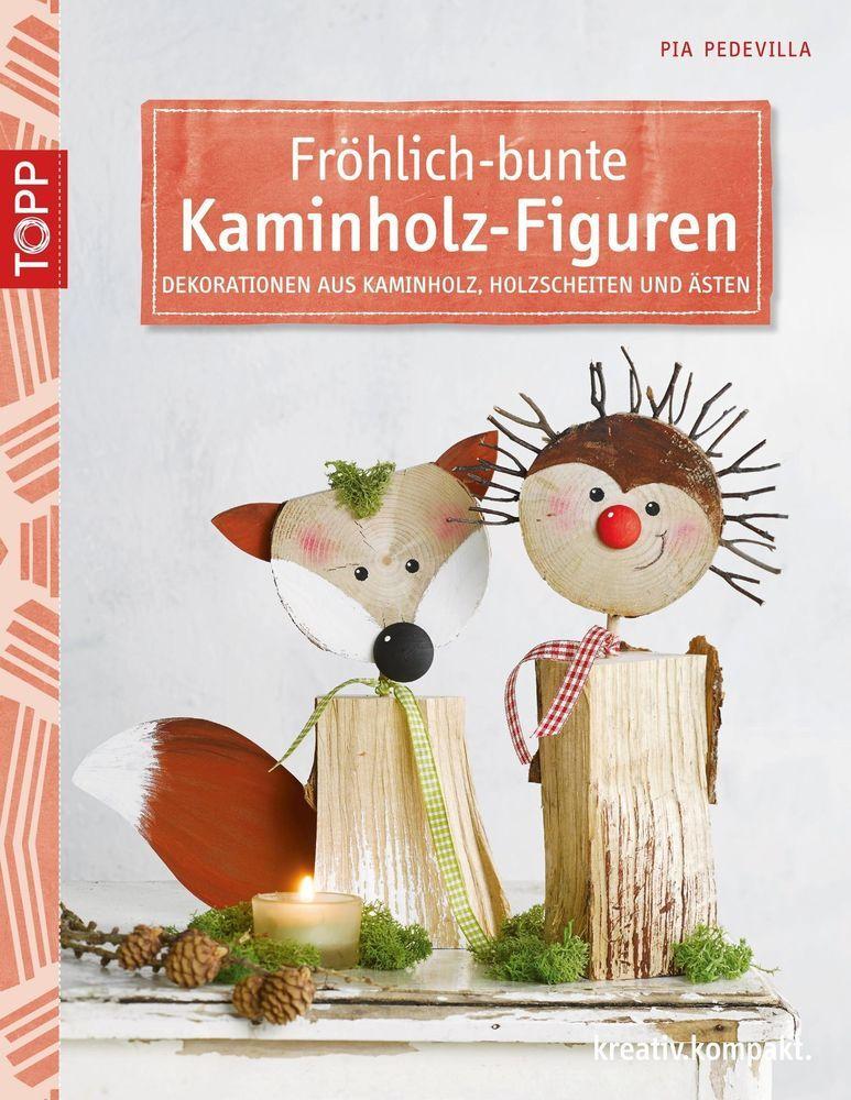 Fröhlich Bunte Kaminholz Figuren Von Pia Pedevilla Podzim