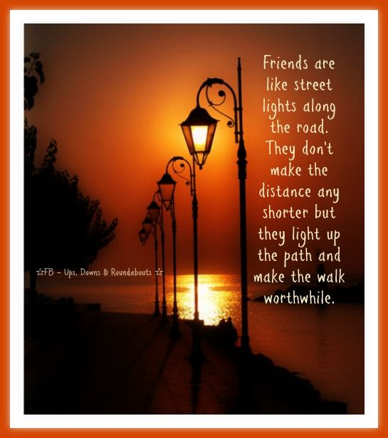 Friends Are Like Street Lights Along The Road They Don T