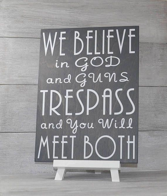 Home Decoratingtips: WE Believe In God And Guns Trespass And You Will Meet Both