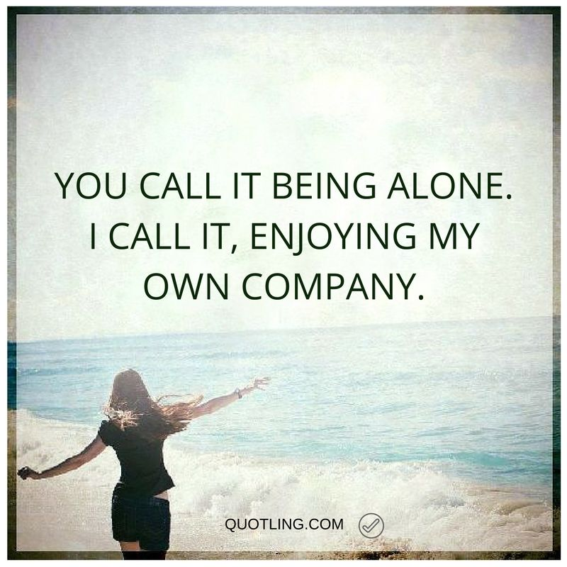 Alone Quotes You Call It Being Alone I Call It Enjoying My Own
