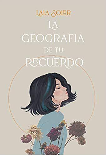 Descargar Gratis La Geografia De Tu Recuerdo De Laia Soler En Pdf Y Epub Books I Love Reading Ciara And I