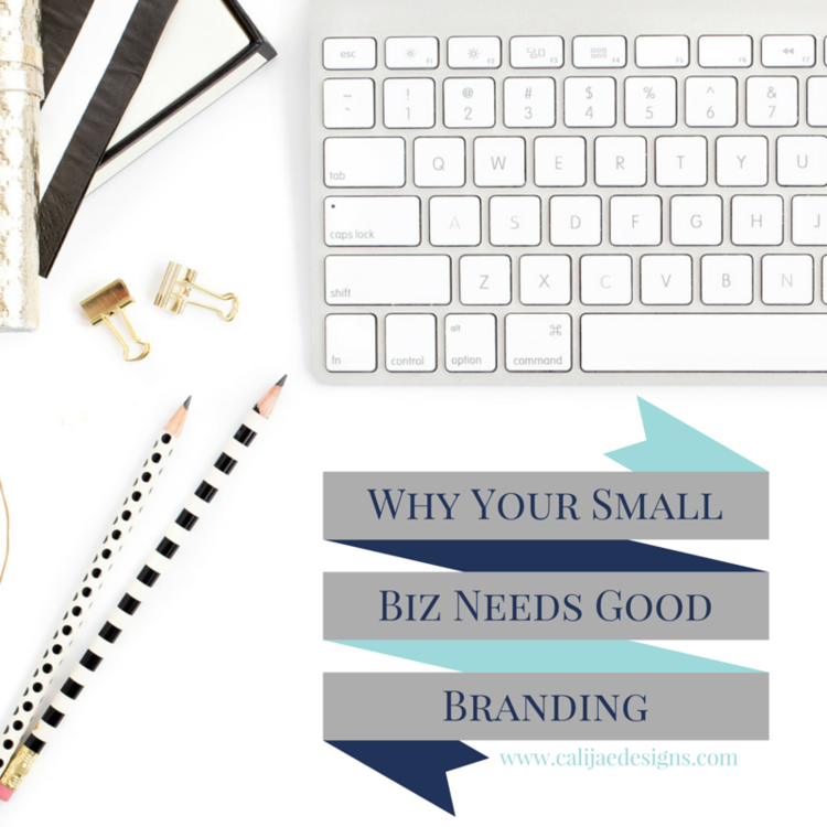 Why Your Small Biz Needs Good Branding — Cali Jae Designs