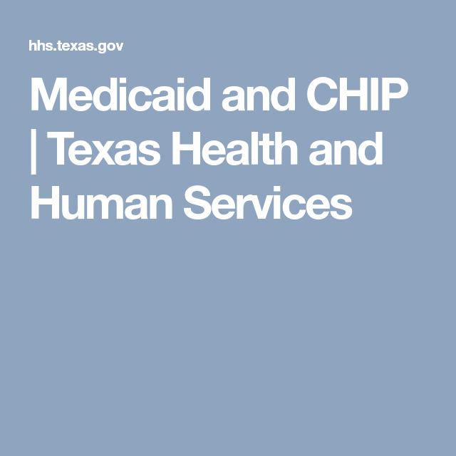 Medicaid And Chip Texas Health And Human Services Medicaid Human Services Health