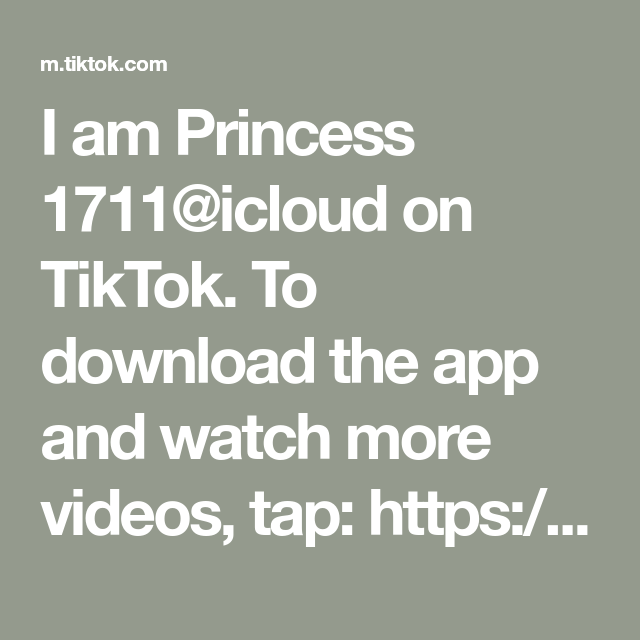 I Am Princess 1711 Icloud On Tiktok To Download The App And Watch More Videos Tap Https M Tiktok Com Invitef Download Username Platfo Icloud App Download