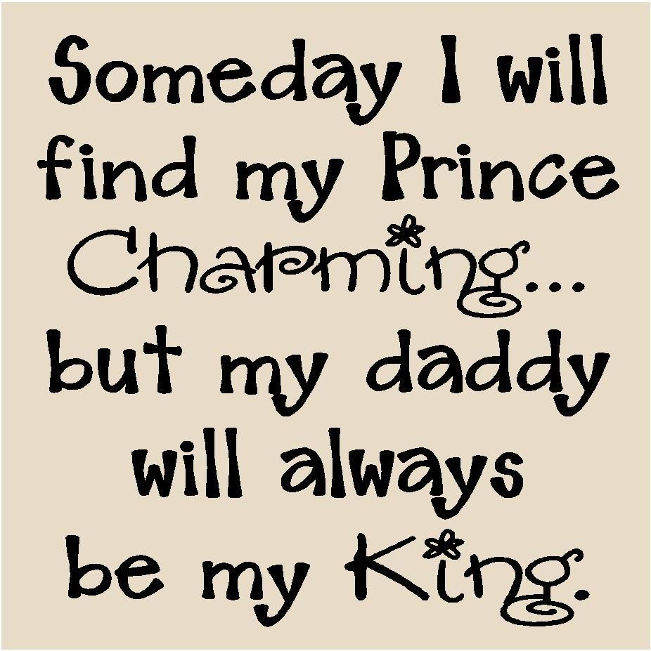 My King Quotes Someday I Will Find My Prince Charmingbut My Daddy Will Always