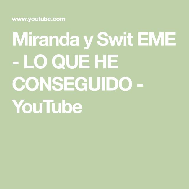Miranda Y Swit Eme Lo Que He Conseguido Youtube Youtube Videoclip Plataformas