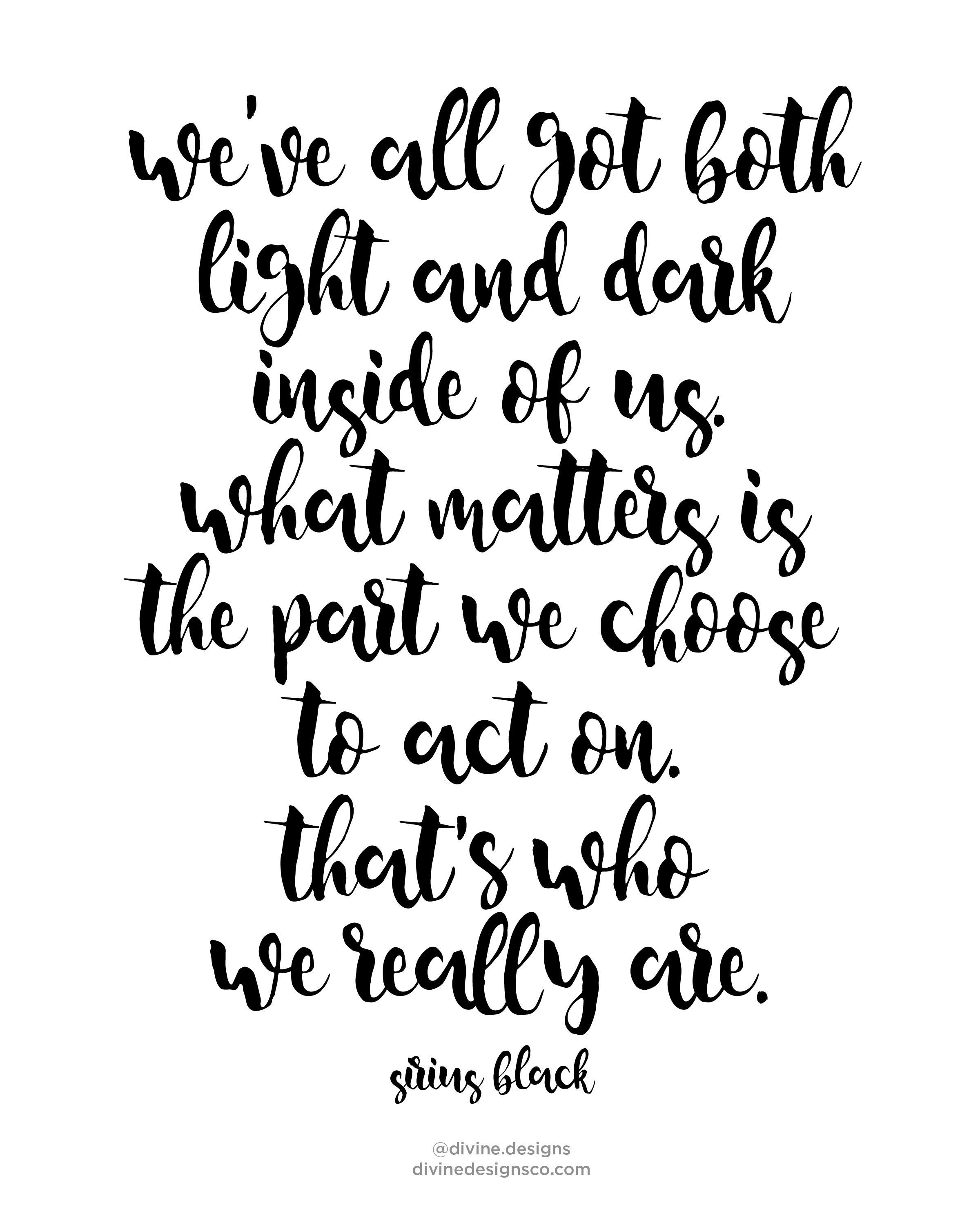 We Ve All Got Both Light And Dark Inside Of Us What Matters Is The Part We Choose To Act On That S Who We Reall Zitate Aus Harry Potter Neue Zitate The