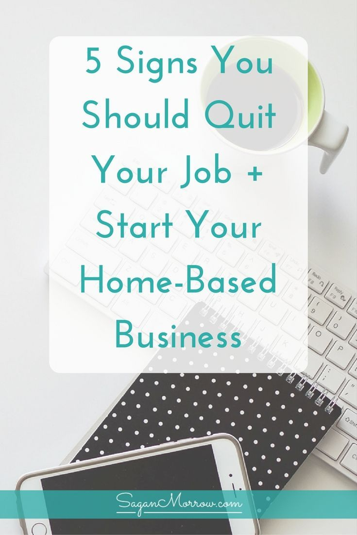 Signs You Should Quit Your Job Start Your Home Based Business