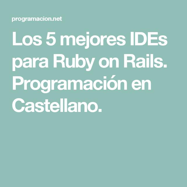 Los 5 mejores IDEs para Ruby on Rails. Programación en Castellano.
