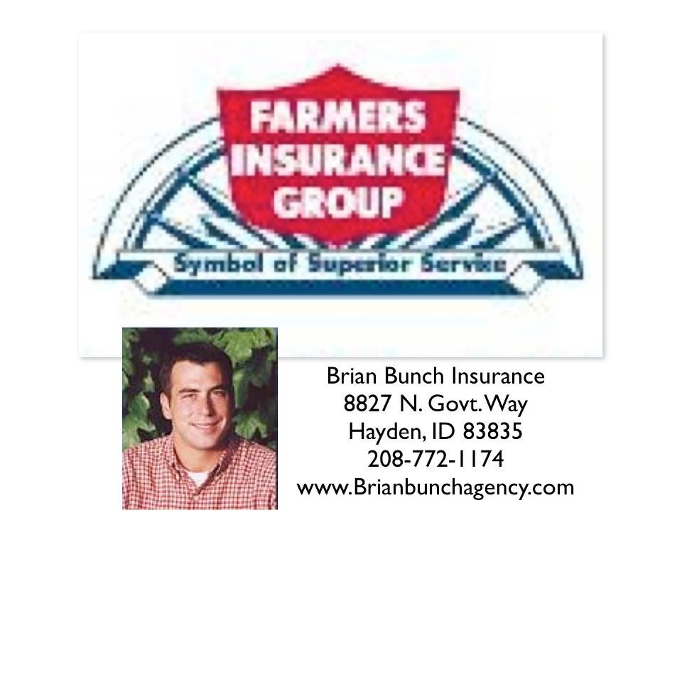 Brian Bunch Insurance Angency Farmer's Insurance Group 8827 N. Government Way, Hayden, ID 83835 208-772-1174 Website: www.Brianbunchagency.com