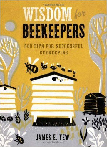 Wisdom for Beekeepers: 500 Tips for Successful Beekeeping: Jim Tew: 9781621137610: Amazon.com: Books