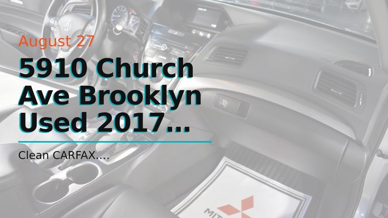Call Us 718 484 7788 Used 2017 Acura Ilx Brooklyn Mitsubishi 5910 Church Ave Brooklyn Ny 11203 Clean Carfax Brooklyn Acura Ilx Mitsubishi Dealer Acura