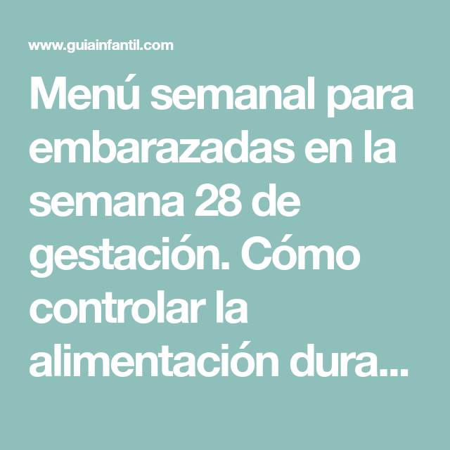 Menú Semanal Para El Embarazo Semana 28 Alimentacion Embarazo Embarazo Menú Semanal