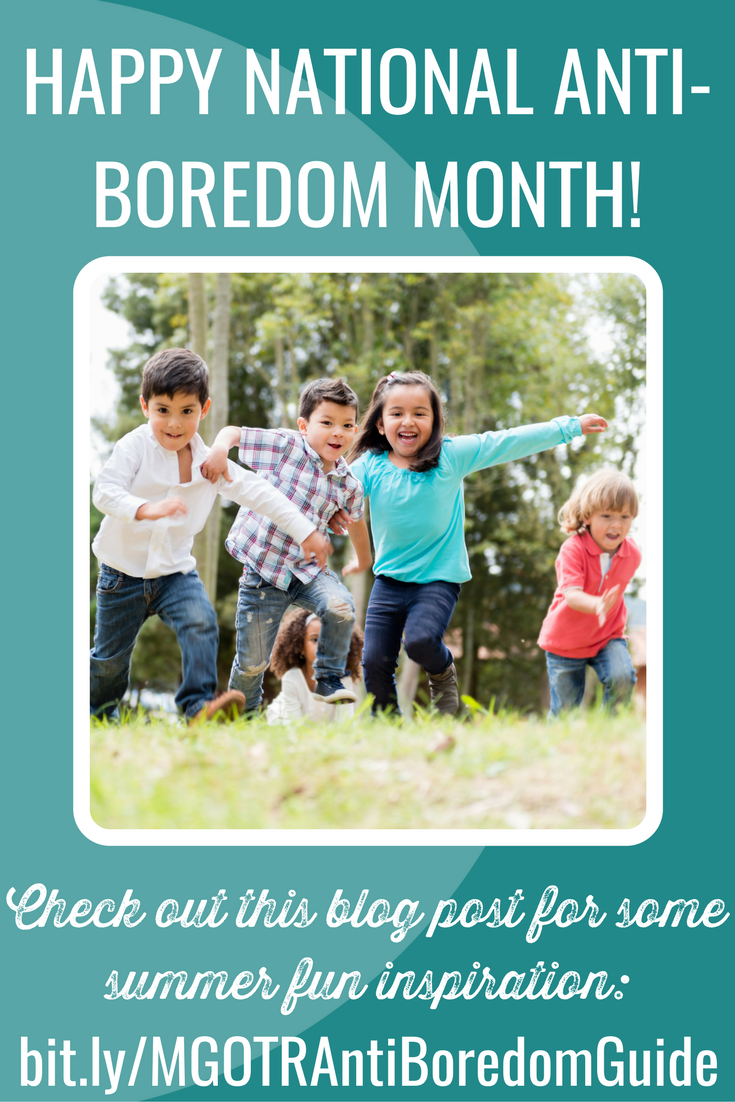 Happy National Anti-Boredom Month! Check out this blog post for some summer fun inspiration.