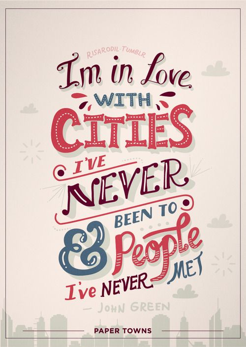 Quotes From Paper Towns I'm In Love With Cities I've Never Been To And People I've Never Met .