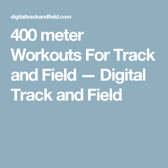 400 meter Workouts For Track and Field — Digital Track and