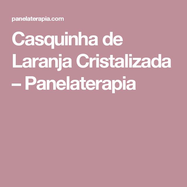 Casquinha de Laranja Cristalizada – Panelaterapia
