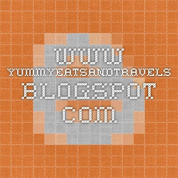 www.yummyeatsandtravels.blogspot.com
