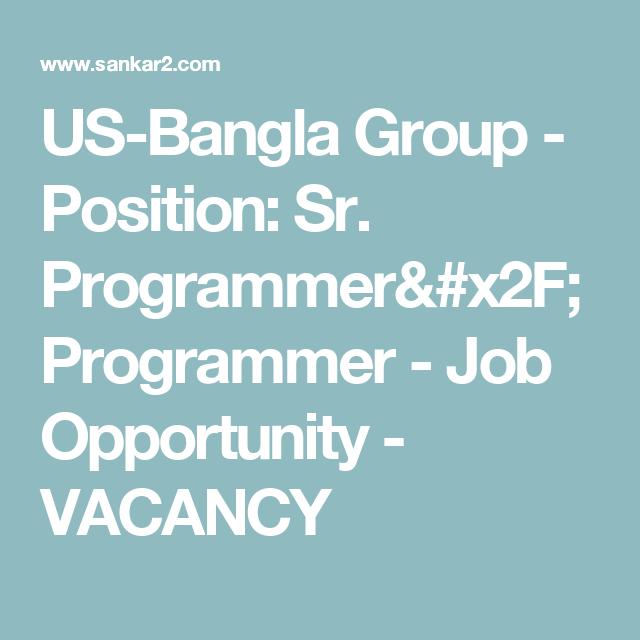 US Bangla Group   Position: Sr. Programmer/ Programmer   Job Opportunity
