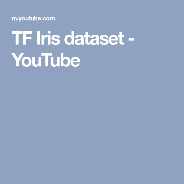 TF Iris dataset - YouTube | Machine Learning | Data science, Big