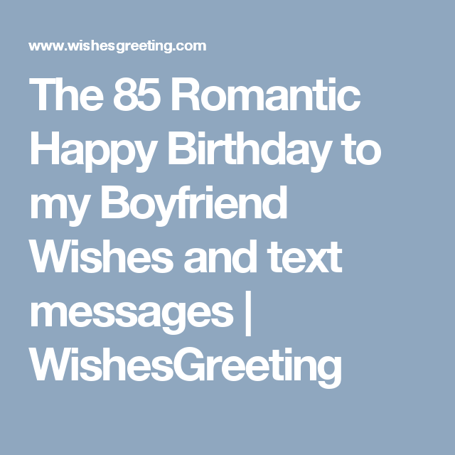 Boyfriend Birthday Sms: The 85 Romantic Happy Birthday To My Boyfriend Wishes And