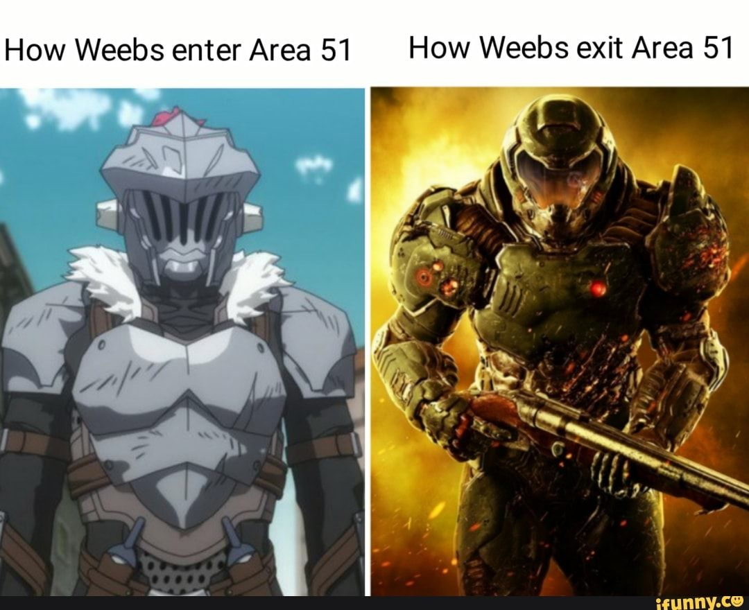 How Weebs enter Area 51 How Weebs exit Area 51 iFunny