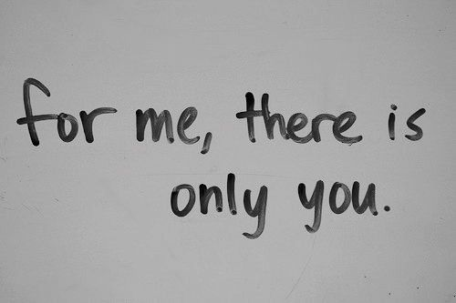 For me, there is only you love love quotes quotes quote girl ...
