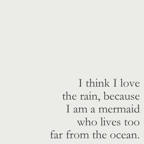 Now I get it! Why I've fallen in love with the rain the past few years... Because I'm too far removed from the sea!