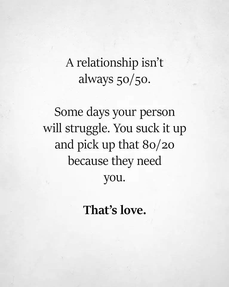 A Relationship Isn't Always 50/50... | True quotes, Life quotes, Marriage  quotes
