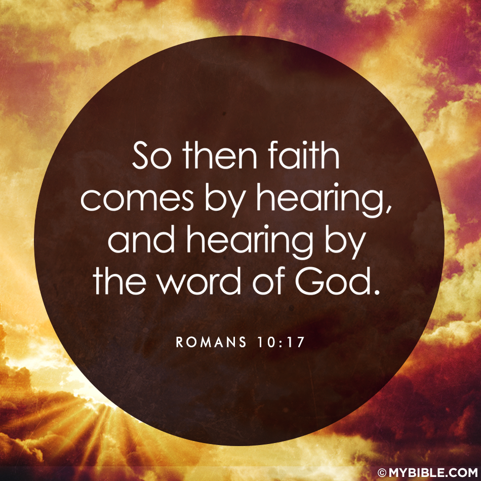 Romans 10:17 —— Faith Comes By Hearing The Voice Of Jesus
